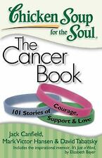 Chicken Soup for the Soul: the Cancer Book : 101 Stories of Courage, Support...