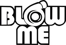 Funny Turbo Vinyl Decal Sticker BLOW ME High Quality 5x7 ANY COLOR!