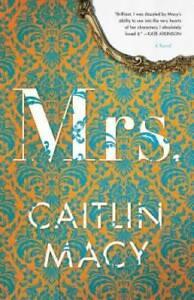 Mrs.: A Novel - Hardcover By Macy, Caitlin - VERY GOOD