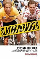 Slaying the Badger: Greg LeMond, Bernard Hinault, and the Greatest Tour de Fr...