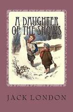 NEW A Daughter of the Snow: Illustrated by Jack London
