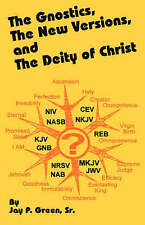 NEW The Gnostics, The New Version, and the Deity of Christ by Jay P. Green Sr.