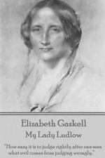 Elizabeth Gaskell - My Lady Ludlow : How Easy It Is to Judge Rightly after...