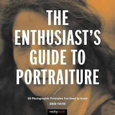 The Enthusiast's Guide to Portraiture: 50 Photographic Principles You Need to...