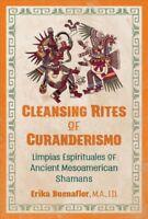 Cleansing Rites of Curanderismo : Limpias Espirituales of Ancient Mesoamerica...