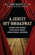 A Jesuit Off-Broadway: Behind the Scenes with Faith, Doubt, Forgiveness, and Mor