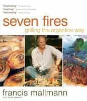 Seven Fires : Grilling the Argentine Way, Hardcover by Mallmann, Francis; Kam...