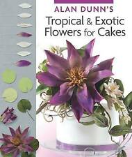 NEW Alan Dunn's Tropical & Exotic Flowers for Cakes by Alan Dunn
