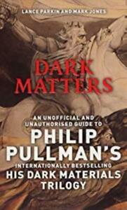 Dark Matters: An Unofficial and Unauthorised Guide to Philip Pullmans Dark Mater