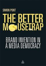 The Better Mousetrap : Brand Invention in a Media Democracy by Simon Pont...