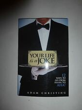 Your Life Is a Joke: 12 Ways to Go from Ha Ha to AHA! Adam Christing PapeSign218