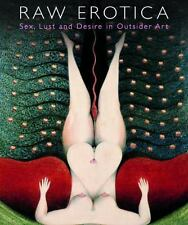 Raw Erotica: Sex, Lust and Desire in Outsider Art, , , Very Good, 2013-07-01,