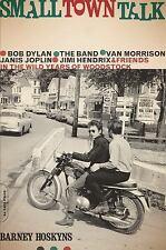 Small Town Talk: Bob Dylan, The Band, Van Morrison, Janis Joplin, Jimi Hendrix a