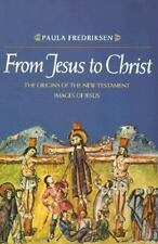 From Jesus to Christ: The Origins of the New Testament Images of Jesus Fredriks