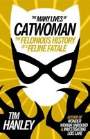 Many Lives of Catwoman : The Felonious History of a Feline Fatale, Paperback ...