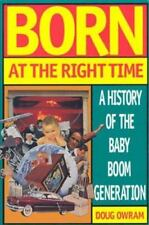 Born at the Right Time : A History of the Baby Boom Generation