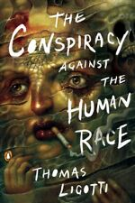 Conspiracy against the Human Race : A Contrivance of Horror, Paperback by Lig...