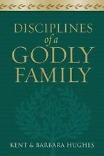 Disciplines of a Godly Family by R. Kent Hughes and Barbara Hughes (2007, Paperb
