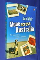 ALONE ACROSS AUSTRALIA Jon Muir ONE MAN'S TREK ACROSS A CONTINENT Book Walking