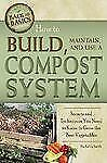 How to Build, Maintain, and Use a Compost System: Secrets and Techniques You Ne