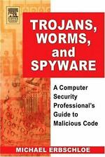 Trojans, Worms, and Spyware: A Computer Security Professional's Guide to Mali...