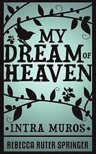 My Dream of Heaven - Intra Muros: By Rebecca Ruter Springer
