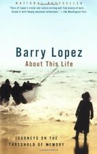 About This Life: Journeys on the Threshold of Memory by Barry Lopez