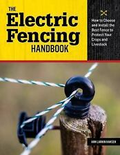 The Electric Fencing Handbook: How to Choose and Install the Best Fence to Prote