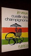 JE VEUX CUEILLIR DES CHAMPIGNONS - 1969 - Rustica - Mycologie