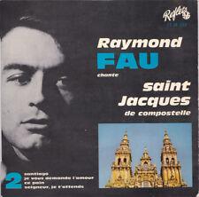 RAYMOND FAU Chante Saint Jacques De Compostelle FR Press Reflets 17 M 192 EP
