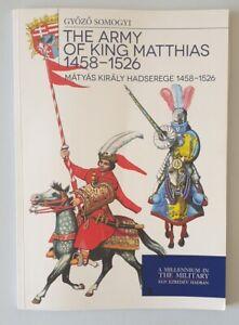 E835 The Army of King Matthias 1458-1526  By Gyozo Somogyi