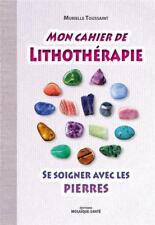 mon cahier de lithothérapie   se soigner avec les pierres Toussaint  Murielle
