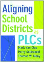 Aligning School Districts as PLCs Mark Van Clay; Perry Soldwedel; Thomas W. Many