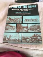 Down at the Depot, American Railroad Stations 1831-1920 by Edwin Alexander