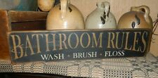 PRIMITIVE SIGN~~BATHROOM RULES~~WASH~~BRUSH~~FLOSS~~