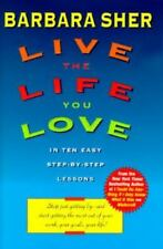 Live the Life You Love: In Ten Easy Step-by-Step Lessons Sher, Barbara Hardcove