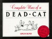 """Complete Uses of a Dead Cat: """"101 Uses of a Dead Cat... by Bond, Simon Paperback"""
