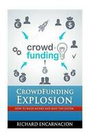 NEW Crowdfunding Explosion: How to raise money and beat the system.
