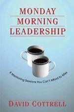 Monday Morning Leadership: 8 Mentoring Sessions Yo