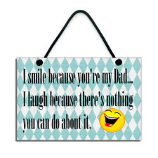 I Smile Because You're My Dad Handmade Funny Dad Gift Home Sign/Plaque 523