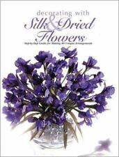 Decorating With Silk & Dried Flowers : 80 Arrangements Using Floral Materials o