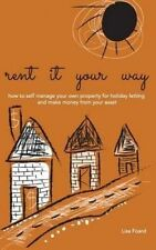 rent it your way: how to self-manage your own property for holiday letting and m