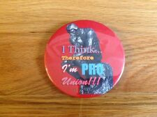 """Pro Union 3 Inch Button """"I Think...Therefore I'm PRO Union!!!"""" Pinback Pin"""