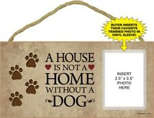 "A House Is Not A Home Without Dog CUTE Dog Photo Frame 5""x10"" Wood Plaque 691"