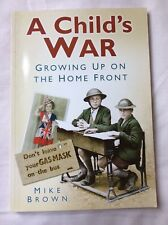 A Child's War: Growing Up on the Home Front 1939-45 by Mike Brown (Paperback, 20