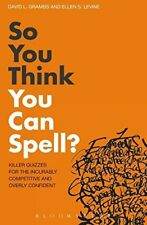 So You Think You Can Spell?Killer Quizzes for the Incurably Competitive and Over
