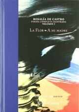 Flor, la/ a mi madre - poesia completa ilustrada - vol.I (Rosalia De Castro)