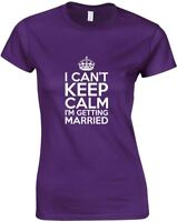 I Can't Keep Calm I'm Getting Married , Ladies Printed T-Shirt Short Sleeve Tee