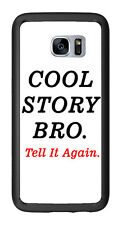 Cool Story Bro Tell It Again For Samsung Galaxy S7 Edge G935 Case Cover by Atomi