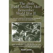 The 250th Field Artillery Men Remember World War II: THE 250TH ADAPTED-ExLibrary
